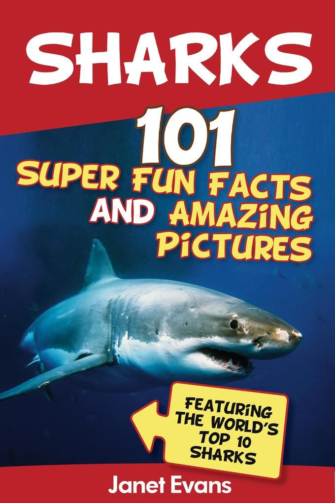 Sharks: 101 Super Fun Facts And Amazing Picture...