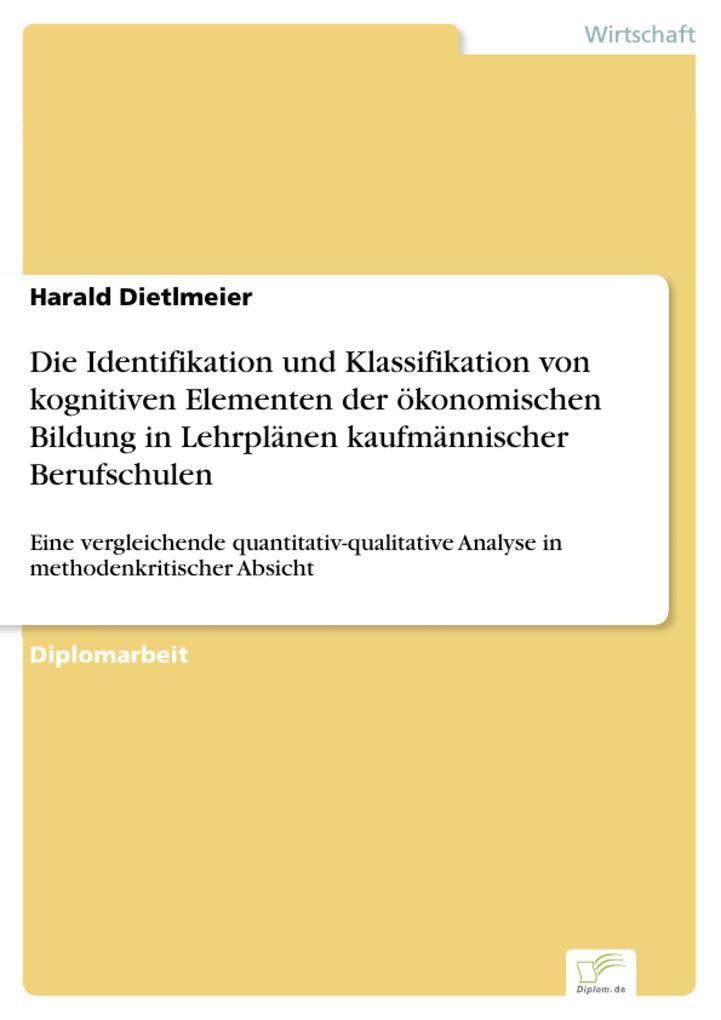 Die Identifikation und Klassifikation von kognitiven Elementen der ökonomischen Bildung in Lehrplänen kaufmännischer Berufschulen als eBook von Ha... - Diplom.de