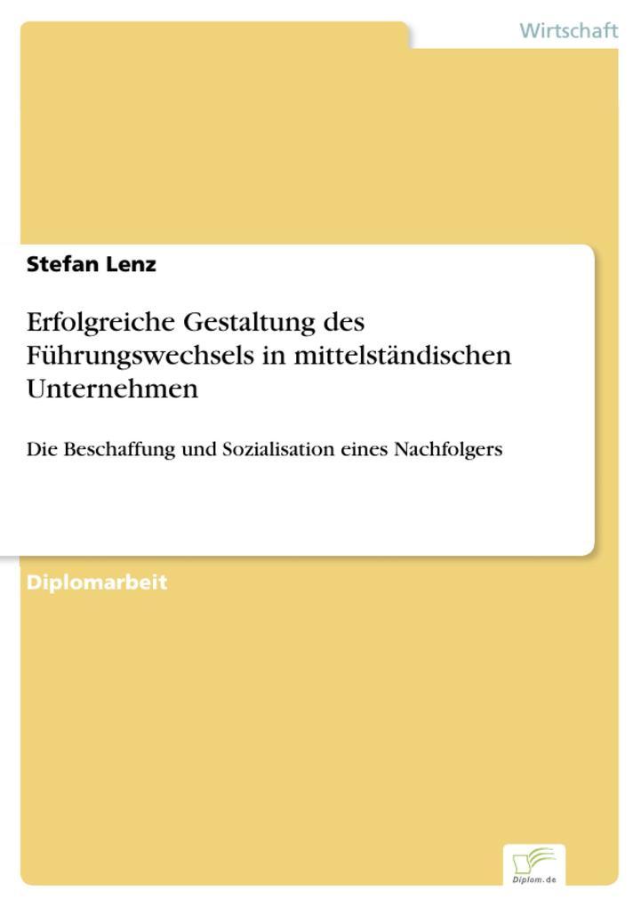 Erfolgreiche Gestaltung des Führungswechsels in mittelständischen Unternehmen als eBook von Stefan Lenz - Diplom.de