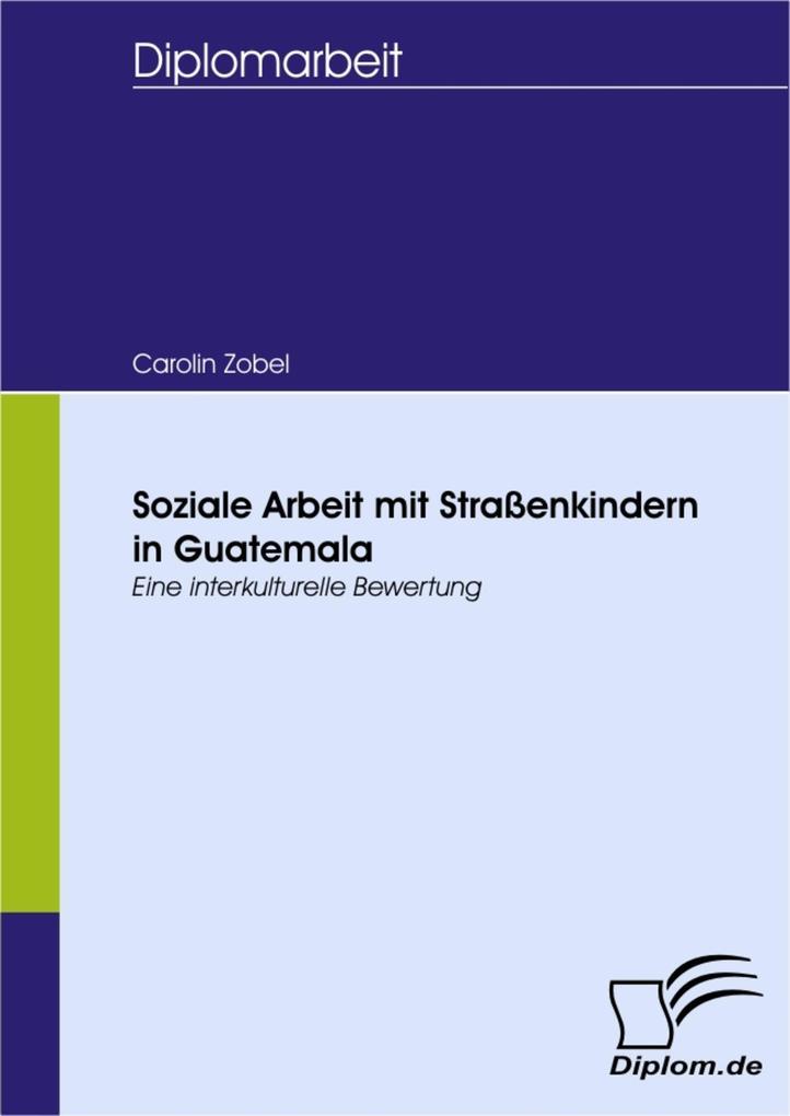 Soziale Arbeit mit Straßenkindern in Guatemala als eBook von Carolin Zobel - Diplom.de