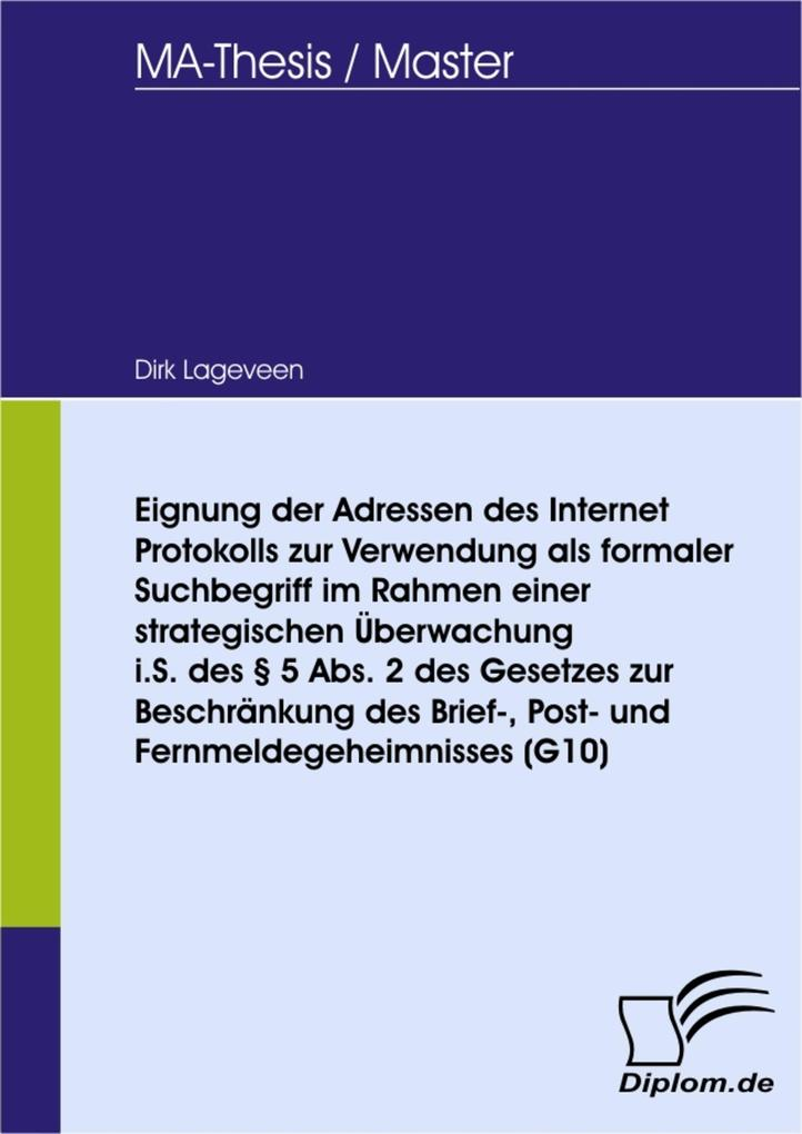 Eignung der Adressen des Internet Protokolls zur Verwendung als formaler Suchbegriff im Rahmen einer strategischen Überwachung i.S. des § 5 Abs. 2 des Gesetzes zur Beschränkung des Brief- Post- und Fernmeldegeheimnisses (G10)