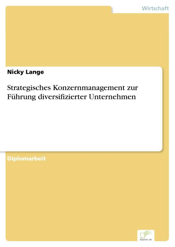 Strategisches Konzernmanagement zur Führung diversifizierter Unternehmen als eBook von Nicky Lange - Diplom.de