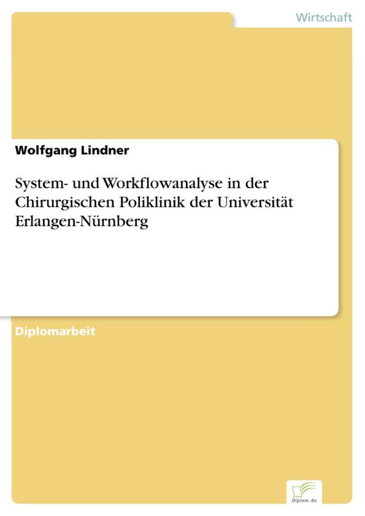 System- und Workflowanalyse in der Chirurgischen Poliklinik der Universität Erlangen-Nürnberg als eBook von Wolfgang Lindner - Diplom.de