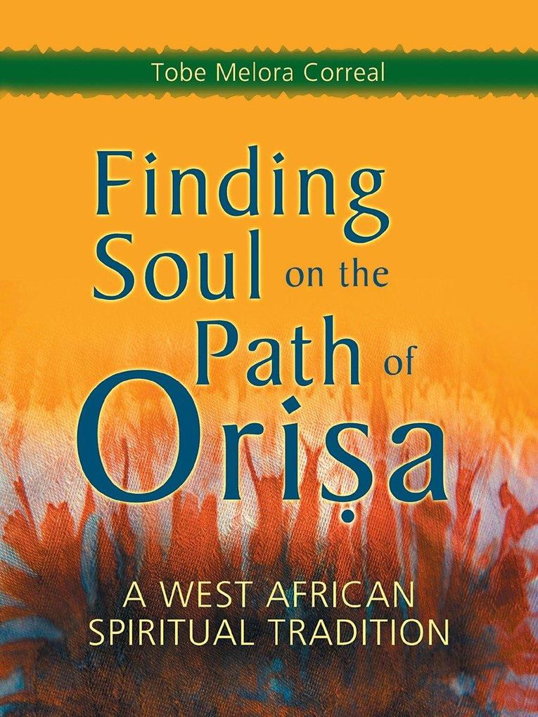 Finding Soul on the Path of Orisa: A West African Spiritual Tradition als Taschenbuch