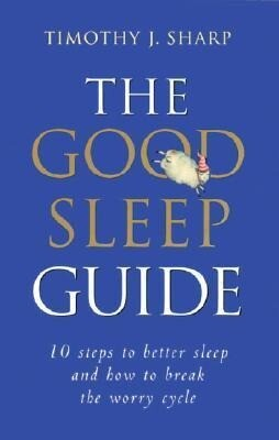 The Good Sleep Guide: 10 Steps to Better Sleep and How to Break the Worry Cycle als Taschenbuch
