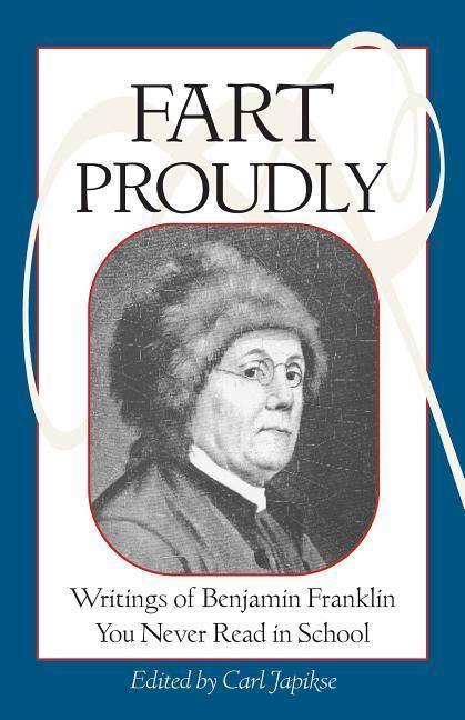 Fart Proudly: Writings of Benjamin Franklin You Never Read in School als Taschenbuch