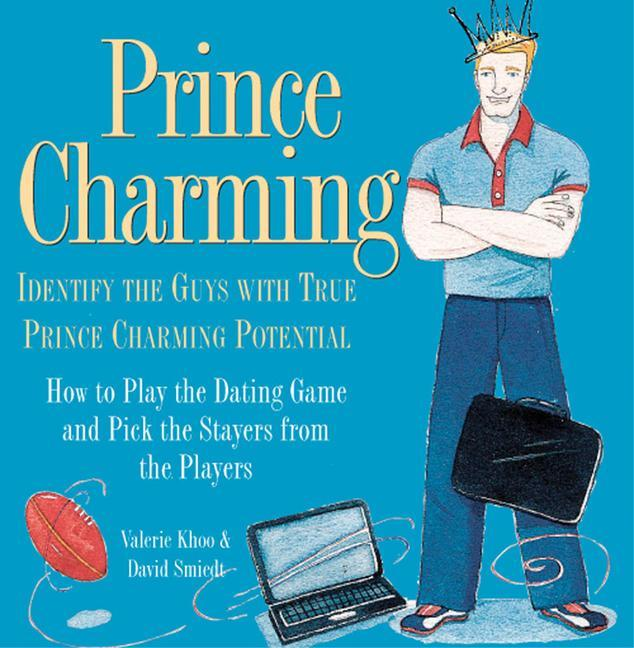 Prince Charming: Identify the Guys with True Prince Charming Potential. How to Play the Dating Game and Pick the Stayers from the Playe als Buch