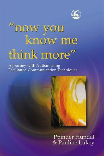'Now You Know Me Think More': A Journey with Autism Using Facilitated Communication Techniques als Taschenbuch