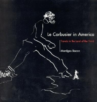 Le Corbusier in America: Travels in the Land of the Timid als Taschenbuch