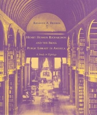 Henry Hobson Richardson and the Small Public Library in America: A Study in Typology als Taschenbuch