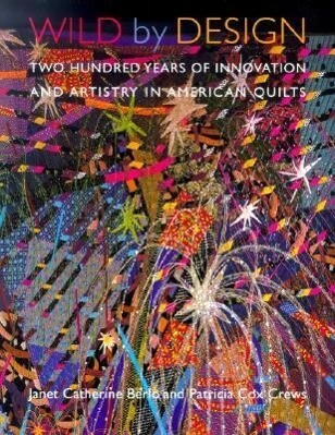Wild by Design: Two Hundred Years of Innovaton and Artistry in American Quilts als Taschenbuch