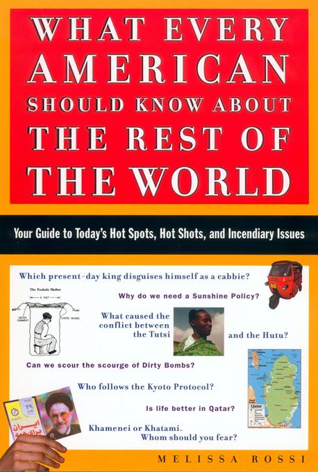 What Every American Should Know about the Rest of the World: Your Guide to Today's Hot Spots, Hot Shots and Incendiary Issues als Taschenbuch