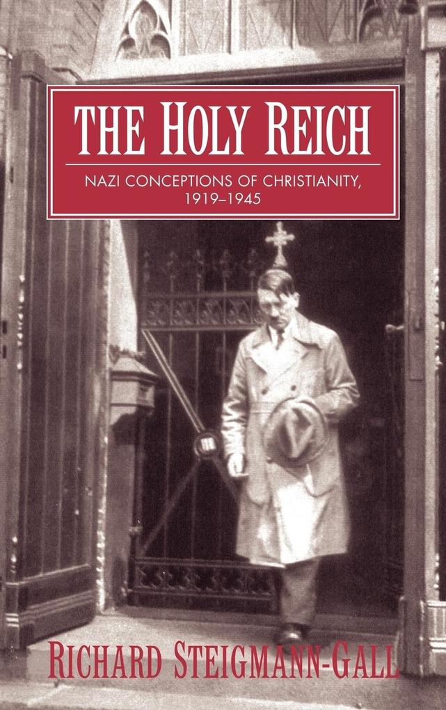 The Holy Reich: Nazi Conceptions of Christianity, 1919 1945 als Buch