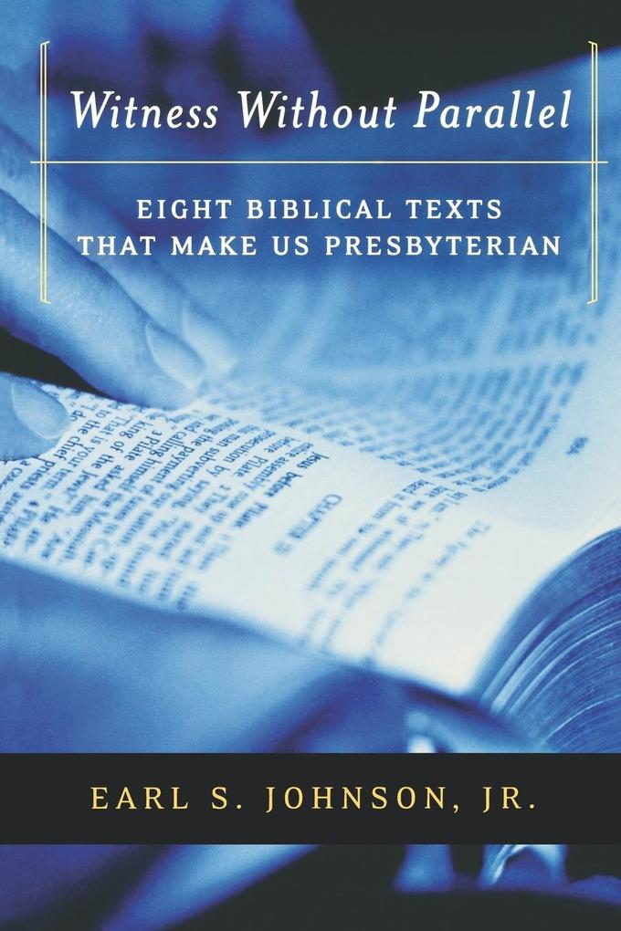 Witness Without Parallel: Eight Biblical Texts That Make Us Presbyterian als Taschenbuch