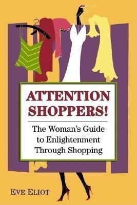 Attention Shoppers!: The Woman's Guide to Enlightenment Through Shopping als Taschenbuch