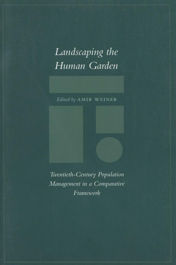 Landscaping the Human Garden: Twentieth-Century Population Management in a Comparative Framework als Taschenbuch