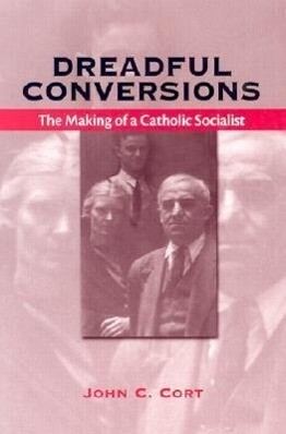 Dreadful Conversions: The Making of a Catholic Socialist als Buch