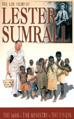The Life Story of Lester Sumrall: The Man, the Ministry, the Vision als Taschenbuch