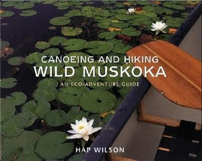 Canoeing and Hiking Wild Muskoka: An Eco-Adventure Guide als Taschenbuch