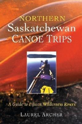 Northern Saskatchewan Canoe Trips: A Guide to 15 Wilderness Rivers als Taschenbuch