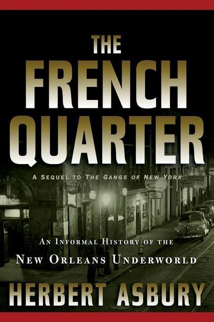 The French Quarter: An Informal History of the New Orleans Underworld als Taschenbuch