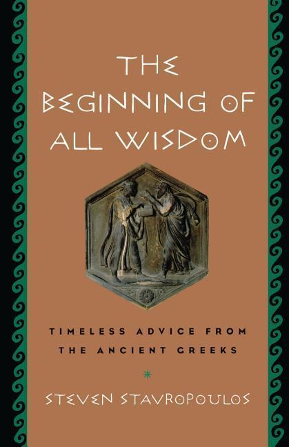 The Beginning of All Wisdom: Timeless Advice from the Ancient Greeks als Taschenbuch