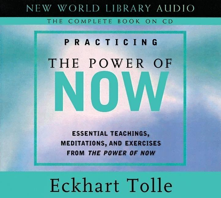 Practicing the Power of Now: Essentials Teachings, Meditations, and Exercises from the Power of Now als Hörbuch