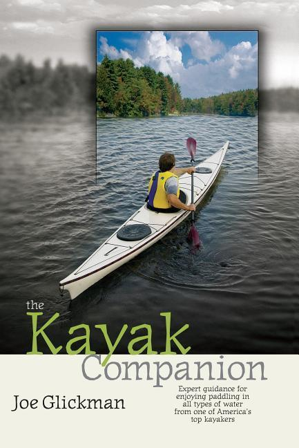 The Kayak Companion: Expert Guidance for Enjoying Paddling in All Types of Water from One of America's Top Kayakers als Taschenbuch