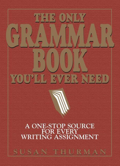 The Only Grammar Book You'll Ever Need: A One-Stop Source for Every Writing Assignment als Taschenbuch