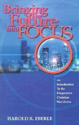 Bringing the Future Into Focus: An Introduction to the Progressive Christian Worldview als Taschenbuch