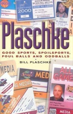 Plaschke: Good Sports, Spoilsports, Foul Balls and Oddballs als Buch
