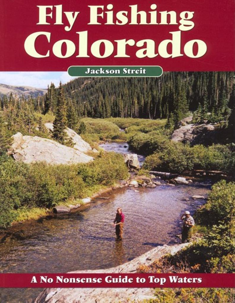 Fly Fishing Colorado: A No Nonsense Guide to Top Waters als Taschenbuch