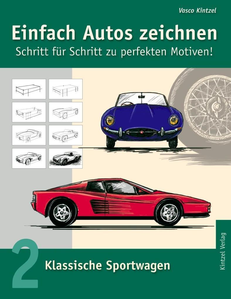 Einfach Autos zeichnen - Schritt für Schritt zu perfekten Motiven! als eBook