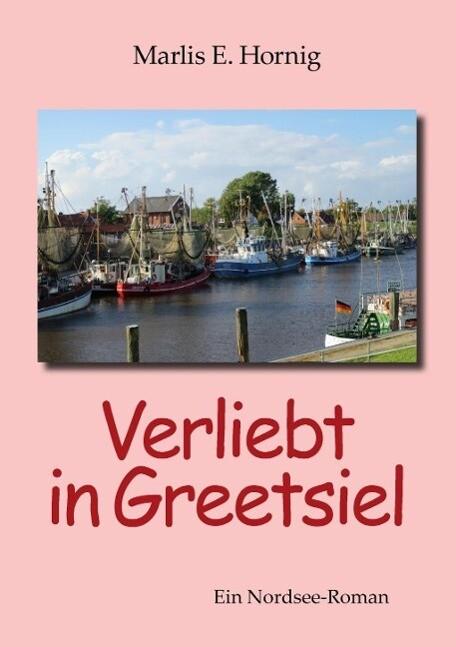 Verliebt in Greetsiel als eBook von Marlis E. Hornig