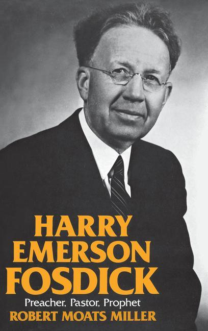 Harry Emerson Fosdick: Preacher, Pastor, Prophet als Buch