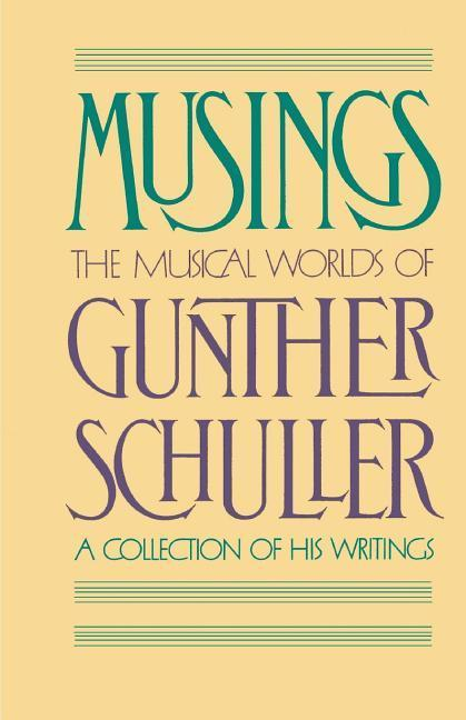 Musings: The Musical Worlds of Gunther Schuller als Buch