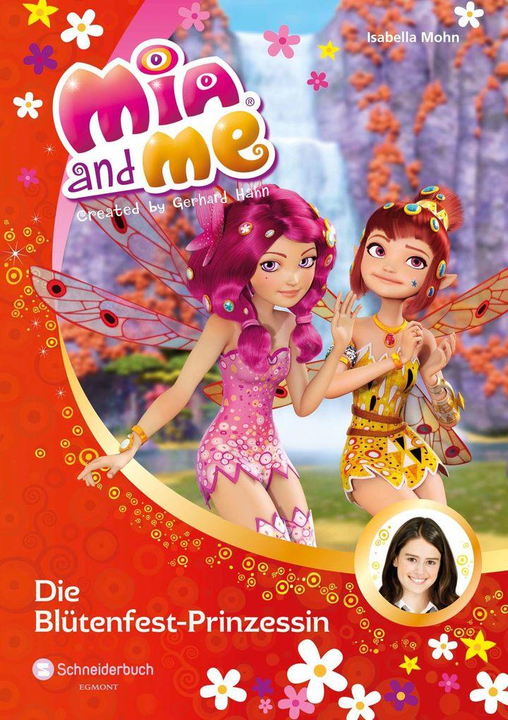Mia and me 09: Die Blütenfest-Prinzessin als Buch von Isabella Mohn
