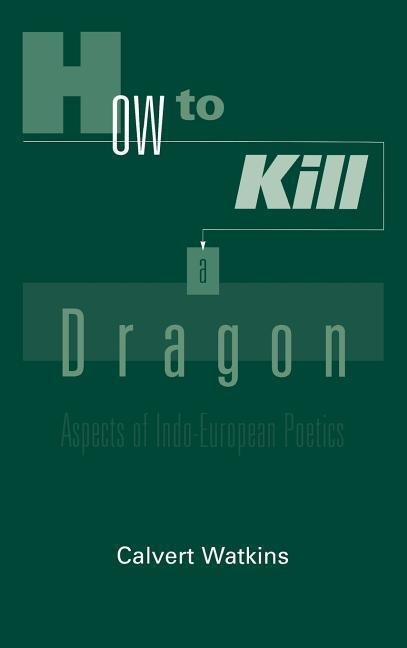 How to Kill a Dragon: Aspects of Indo-European Poetics als Buch