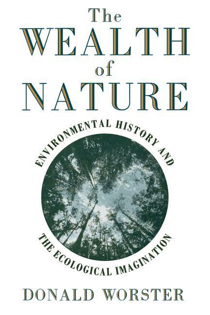 Wealth of Nature: Environmental History and the Ecological Imagination als Buch