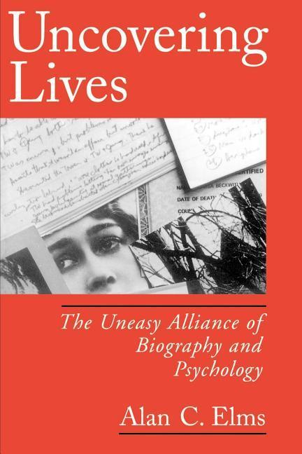 Uncovering Lives: The Uneasy Alliance of Biography and Psychology als Buch
