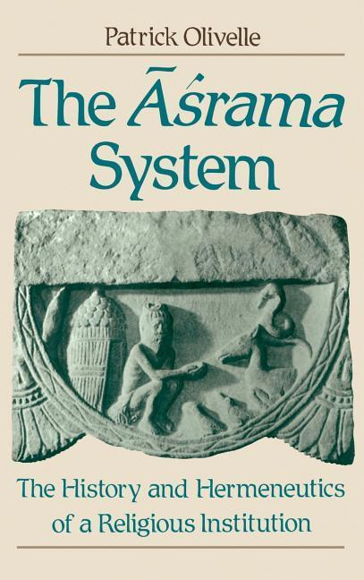 The Asrama System: The History and Hermeneutics of a Religious Institution als Buch