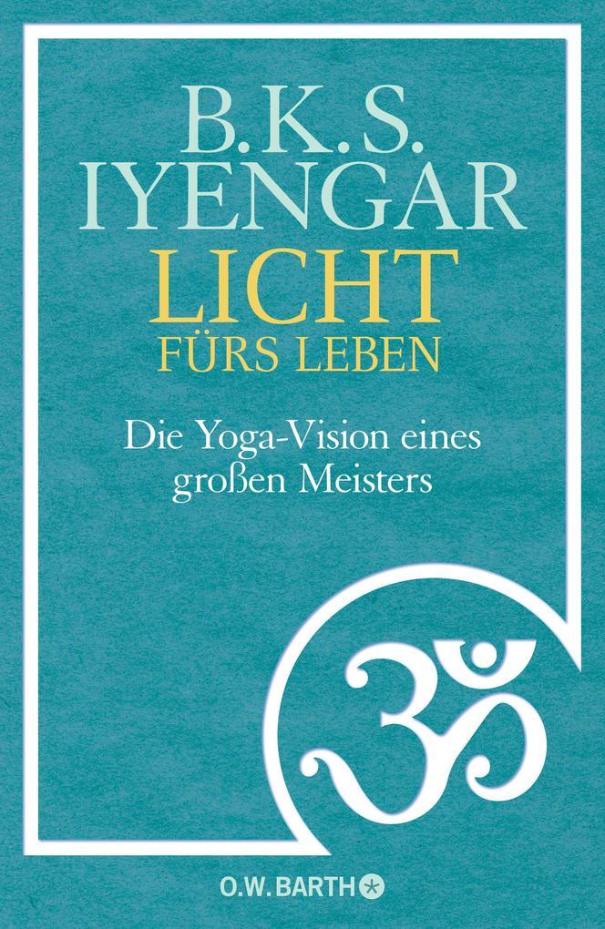 Licht fürs Leben als Buch von B. K. S. Iyengar