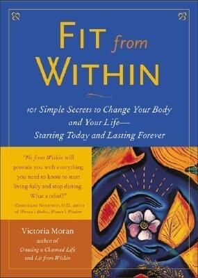 Fit from Within: 101 Simple Secrets to Change Your Body and Your Life - Starting Today and Lasting Forever als Taschenbuch