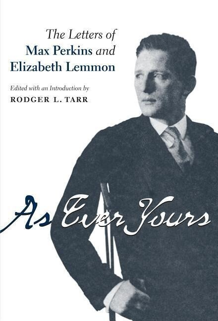 As Ever Yours: The Letters of Max Perkins and Elizabeth Lemmon als Buch
