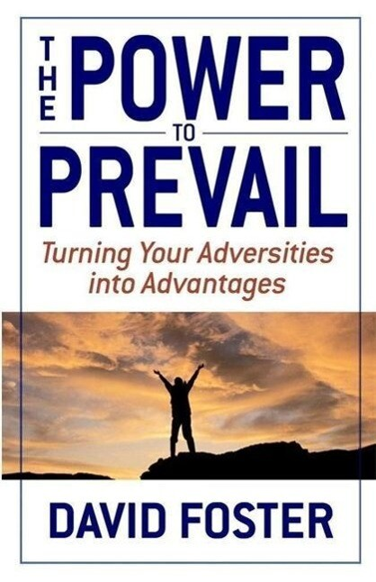 The Power to Prevail: Turning Your Adversities Into Advantages als Buch