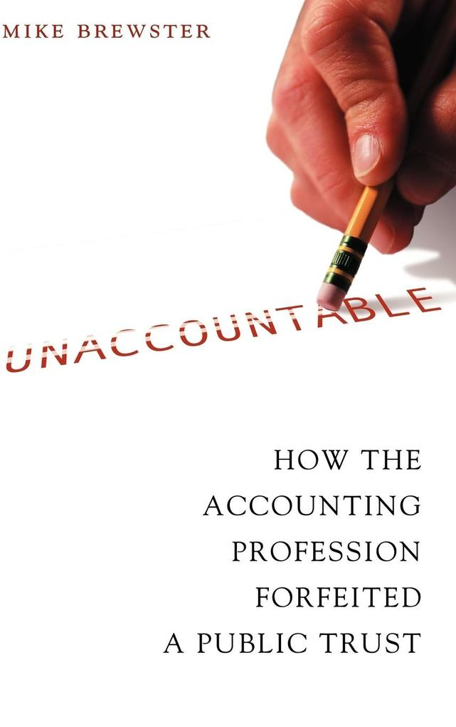 Unaccountable: How the Accounting Profession Forfeited a Public Trust als Buch