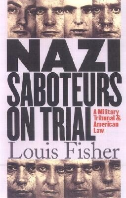 Nazi Saboteurs on Trial: A Military Tribunal and American Law als Buch