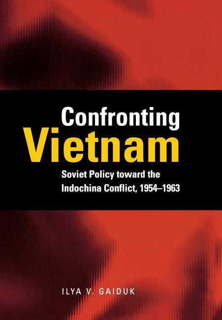 Confronting Vietnam: Soviet Policy Toward the Indochina Conflict, 1954-1963 als Buch