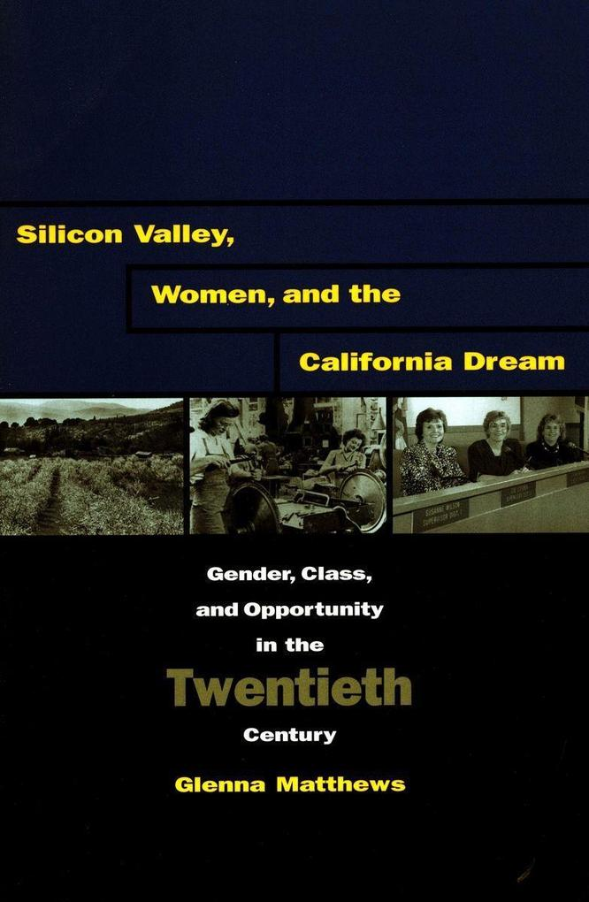 Silicon Valley, Women, and the California Dream: Gender, Class, and Opportunity in the Twentieth Century als Taschenbuch