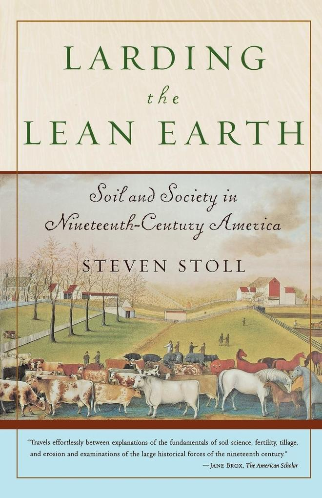 Larding the Lean Earth: Soil and Society in Nineteenth-Century America als Taschenbuch